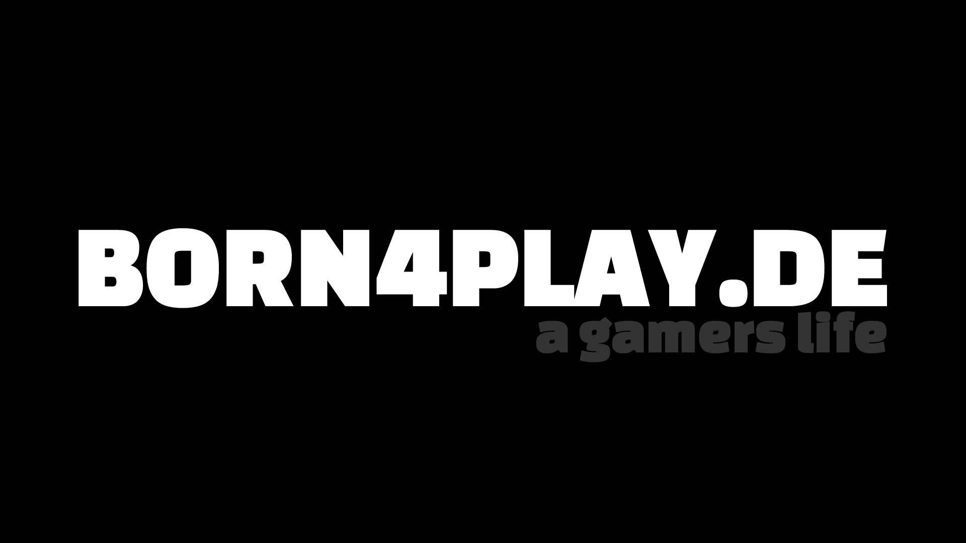 BORN4PLAY - a gamers life