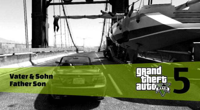 GTA5 #5 - Vater & Sohn - Artikelbanner